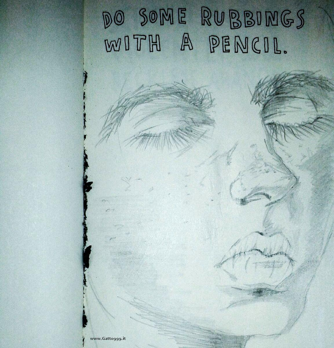 Wreck this journal - do some rubbings with a pencil by Gatto NineNineNine