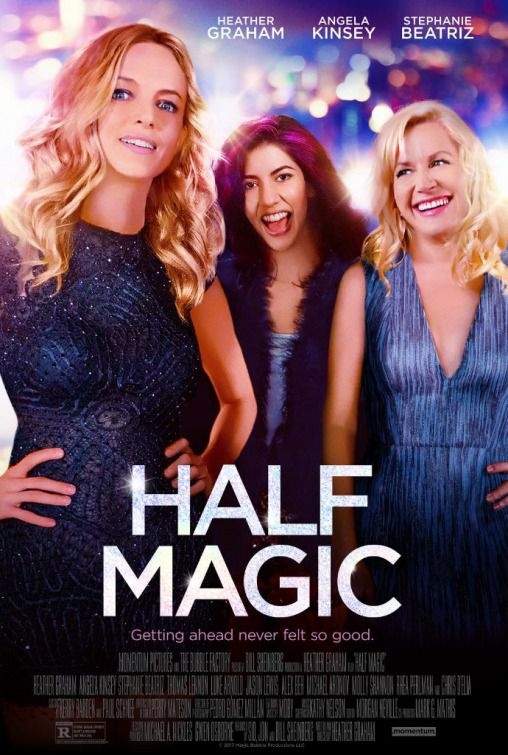Half Magic - Getting ahead never felt so good - Heather Graham, Angela Kinsey, Stephanie Beatriz film poster