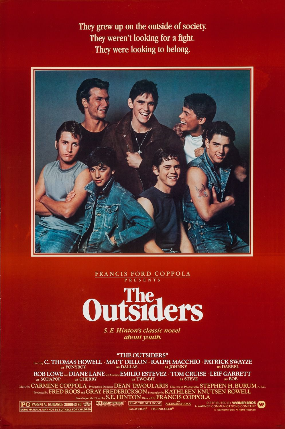 The Outsiders - They grew up on the outside of society. They weren't looking for a fight. They were looking to belong. - C. Thomas Howell - Matt Dillon - Ralph Macchio - Patrick Swayze - Rob Lowe - Diane Lane - Emilio Estevez - Tom Cruise - Leif Garrett - Francis Ford Coppola 1983 film poster