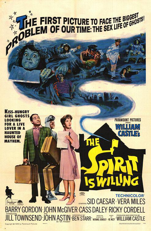Spirit is Willing - old poster movie - The first picture to face the biggest problem of our time: the sex life of Ghosts - Kiss-Hungry Girl Ghosts looking for a live lover in a haunded house of Mayhem - Paramaunt Pictures presents William Castle's Spirit is Willing - Sid Caesar - Vera Miles - Barry Gordon - John McGiver - Cass Daley - Rick Cordell - Jill Townsend - John Astin
