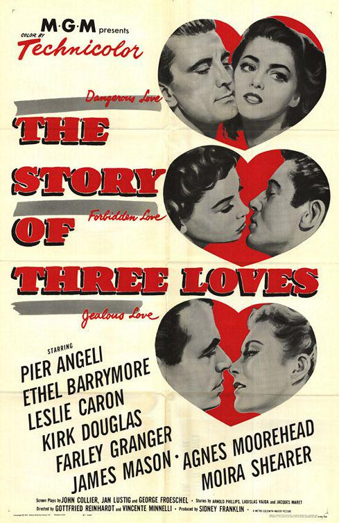 Story of three Loves - MGM presents in technicolor a dangerous love a forbidden love and a jealous love - Pier Angeli Ethel Barrymore - Leslie Caron - Kirk Douglas - Farley Granger - James Mason - Agnes Moorehead - Moira Shearer